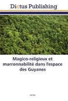 Couverture du livre « Magico-religieux et marronnabilité dans l'espace des Guyanes » de Joel Roy aux éditions Dictus