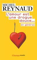 Couverture du livre « L'amour est une drogue douce... en général » de Michel Reynaud aux éditions Flammarion
