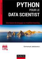 Couverture du livre « Python pour le data scientist ; analyse de données et machine learning » de Emmanuel Jakobowicz aux éditions Dunod