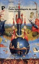 Couverture du livre « Petite fantasmagorie du corps ; Osiris revisité » de Jacques Bril aux éditions Payot