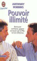 Couverture du livre « Pouvoir illimite - - retrouver confiance, gagner et reussir par la pnl : le livre reference » de Anthony Robbins aux éditions J'ai Lu