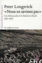 Couverture du livre « Nous ne savions pas ; les Allemands et la solution finale » de Peter Longerich aux éditions Heloise D'ormesson