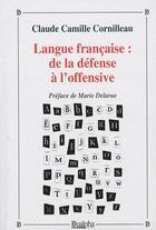 Couverture du livre « Langue francaise : de la défense à l'offensive » de Claude Camille Cornilleau aux éditions Dualpha