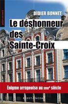 Couverture du livre « Le déshonneur des Sainte Croix ; énigme arrageoise au XVIIIe siècle » de Didier Bonnet aux éditions Ravet-anceau
