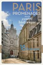Couverture du livre « Paris ; promenades dans le centre historique (édition 2018) » de Pascal Varejka et Muriel Montini aux éditions Parigramme