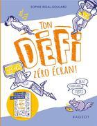 Couverture du livre « Les defis - le defi - 10 jours sans ecrans - ton defi zero ecran ! » de Sophie Rigal-Goulard aux éditions Rageot