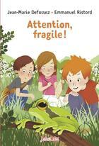 Couverture du livre « Attention, fragile ! » de Emmanuel Ristord aux éditions Bayard Jeunesse