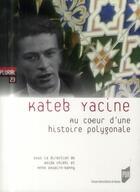 Couverture du livre « Kateb Yacine ; au coeur d'une histoire polygonale » de Anne Douaire-Banny et Beida Chikhi aux éditions Pu De Rennes
