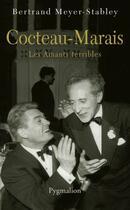 Couverture du livre « Cocteau-Marais ; les amants terribles » de Bertrand Meyer-Stabley aux éditions Pygmalion