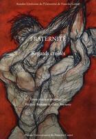 Couverture du livre « Fraternité ; regards croisés » de Odile Roynette et Frederic Brahami aux éditions Pu De Franche Comte