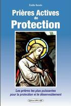 Couverture du livre « Prières actives de protection ; les prières pour la protection et le désenvoûtement » de Emilie Bonvin aux éditions Exclusif