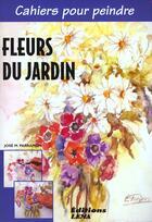 Couverture du livre « Cahiers Pour Peindre : Fleurs De Jardin » de Jos M. Parramon aux éditions Lema