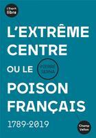 Couverture du livre « L'extrême centre ou le poison français ; 1789-2019 » de Pierre Serna aux éditions Champ Vallon