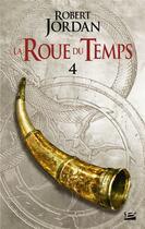 Couverture du livre « La roue du temps T.4 ; la grande quête ; deuxième partie » de Robert Jordan aux éditions Bragelonne