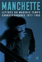Couverture du livre « Lettres du mauvais temps ; correspondance 1977-1995 » de Jean-Patrick Manchette aux éditions Table Ronde