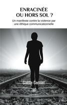 Couverture du livre « Enracinée ou hors sol ? un manifeste contre la violence par une éthique communicationnelle » de Gaelle Gervier aux éditions Le Lys Bleu