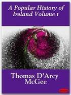 Couverture du livre « A Popular History of Ireland Volume 1 » de Thomas D'Arcy Mcgee aux éditions Ebookslib