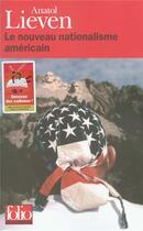 Couverture du livre « Le Nouveau Nationalisme Americain » de Anatol Lieven aux éditions Gallimard