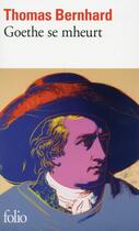 Couverture du livre « Goethe se mheurt » de Thomas Bernhard aux éditions Gallimard