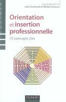 Couverture du livre « Orientation et insertion professionnelle ; 70 concepts clés » de Michel Huteau et Jean Guichard aux éditions Dunod