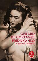 Couverture du livre « Frida Kahlo ; la beauté terrible » de Gerard De Cortanze aux éditions Lgf