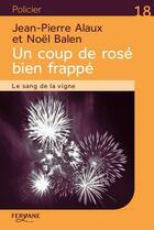 Couverture du livre « Un coup de rosé bien frappé ; le sang de la vigne » de Jean-Pierre Alaux et Noel Balen aux éditions Feryane