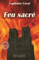 Couverture du livre « Feu sacré » de Capitaine Caval aux éditions Via Romana