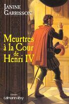 Couverture du livre « Meurtres a la cour de henri iv » de Janine Garrisson aux éditions Calmann-levy