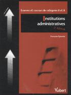 Couverture du livre « Institutions administratives ; catégories b et a (2e édition) » de Francoise Epinette aux éditions Vuibert