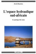 Couverture du livre « L'espace hydraulique sud-africain ; le partage des eaux » de David Blanchon aux éditions Karthala