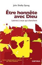 Couverture du livre « Être honnête avec Dieu. lettres à ceux qui cherchent » de John Shelby Spong aux éditions Karthala