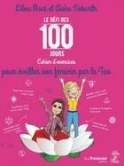 Couverture du livre « Le défi des 100 jours ! ; cahier d'exercices pour éveiller son féminin par le tao » de Lilou Mace aux éditions Tredaniel