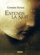 Couverture du livre « Entends la nuit » de Catherine Dufour aux éditions L'atalante