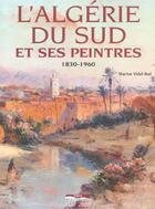 Couverture du livre « L'algerie du sud et ses peintres 1830-1960 » de Marion Vidal-Bue aux éditions Paris-mediterranee
