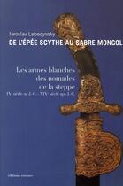 Couverture du livre « De l'épee scythe au sabre mongol ; les armes blanches des nomades de la steppe » de Iaroslav Lebedynsky aux éditions Errance