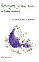 Couverture du livre « Aubergines, je vous aime...de toutes manières » de Beatrice Vigot-Lagandre aux éditions Le Sureau