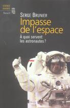 Couverture du livre « Impasse de l'espace. a quoi servent les astronautes ? » de Serge Brunier aux éditions Seuil