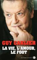 Couverture du livre « La vie, l'amour, le foot » de Carlier G aux éditions Jean-claude Gawsewitch