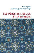 Couverture du livre « Les Pères de l'Eglise et la liturgie » de Francois Cassingena-Trevedy aux éditions Artege