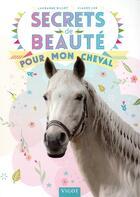 Couverture du livre « Secrets de beauté pour mon cheval » de Claude Lux et Lauranne Billot aux éditions Vigot