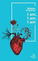Couverture du livre « I am, i am, i am » de Maggie O'Farrell aux éditions Belfond