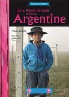 Couverture du livre « Julia Nestor et César vivent en Argentine » de Philippe Godard et Sophie Duffet aux éditions La Martiniere Jeunesse