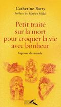 Couverture du livre « Petit traité sur la mort pour croquer la vie avec bonheur » de Catherine Barry aux éditions Presses De La Renaissance