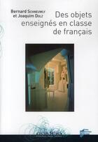Couverture du livre « Des objets enseignés en classe de français » de Bernard Schneuwly et Joaquim Dolz aux éditions Pu De Rennes