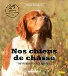 Couverture du livre « Nos chiens de chasse ; de leur histoire à leurs aptitudes » de Rossignol Claude aux éditions Sud Ouest Editions