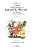 Couverture du livre « L'histoire originale et très arrangée de l'origine du père Noël » de Dominick et Raphaele Lennoz aux éditions M L'editeur