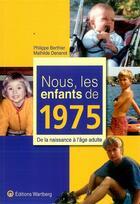Couverture du livre « Nous, les enfants de 1975 » de Philippe Berthier et Mathilde Denanot aux éditions Wartberg