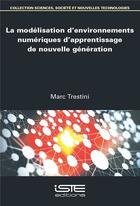 Couverture du livre « La modélisation d'environnements numériques d'apprentissage de nouvelle génération » de Marc Trestini aux éditions Iste