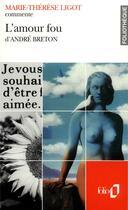 Couverture du livre « L'amour fou d'andre breton (essai et dossier) » de Marie-Therese Ligot aux éditions Folio