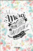 Couverture du livre « Merci ; mon carnet de gratitude » de Anne-Solange Tardy et Marie Bretin aux éditions Solar